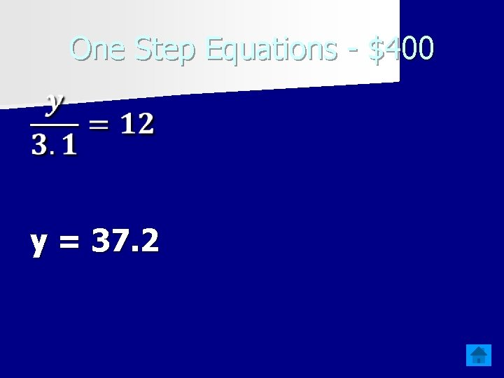 One Step Equations - $400 y = 37. 2