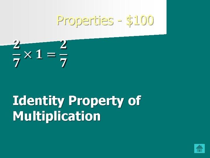 Properties - $100 Identity Property of Multiplication