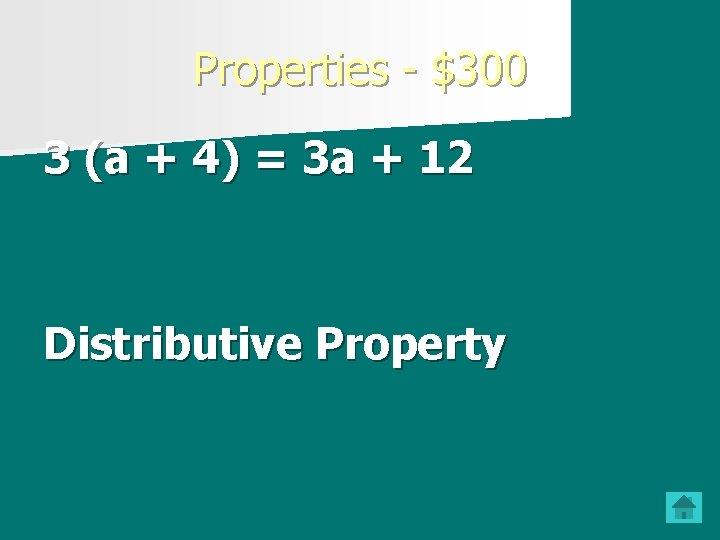 Properties - $300 3 (a + 4) = 3 a + 12 Distributive Property