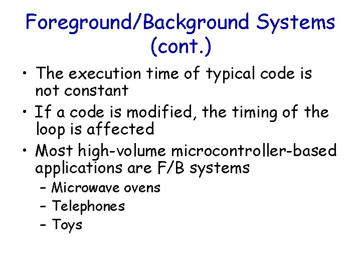 Foreground/Background Systems (cont. ) • The execution time of typical code is not constant
