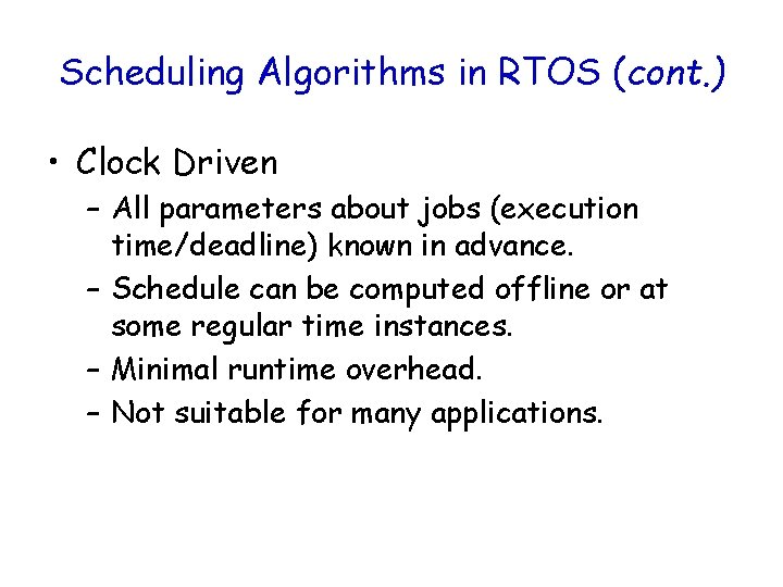 Scheduling Algorithms in RTOS (cont. ) • Clock Driven – All parameters about jobs
