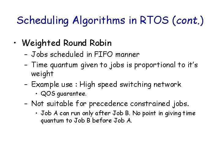 Scheduling Algorithms in RTOS (cont. ) • Weighted Round Robin – Jobs scheduled in