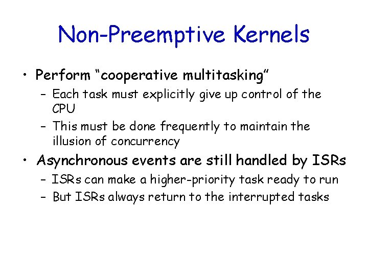 """Non-Preemptive Kernels • Perform """"cooperative multitasking"""" – Each task must explicitly give up control"""