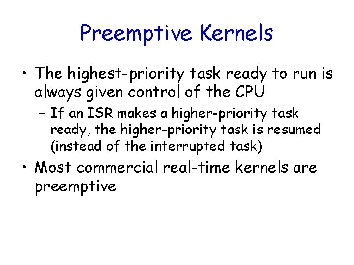 Preemptive Kernels • The highest-priority task ready to run is always given control of