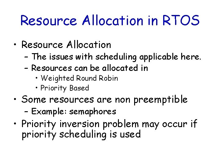 Resource Allocation in RTOS • Resource Allocation – The issues with scheduling applicable here.