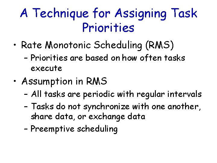 A Technique for Assigning Task Priorities • Rate Monotonic Scheduling (RMS) – Priorities are