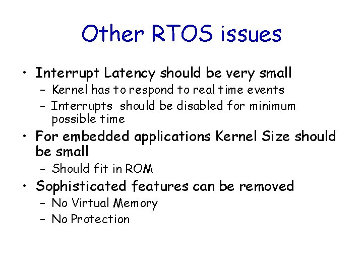 Other RTOS issues • Interrupt Latency should be very small – Kernel has to