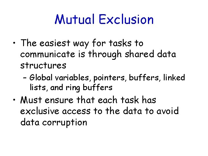 Mutual Exclusion • The easiest way for tasks to communicate is through shared data