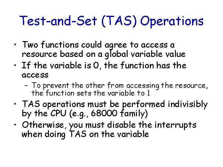 Test-and-Set (TAS) Operations • Two functions could agree to access a resource based on