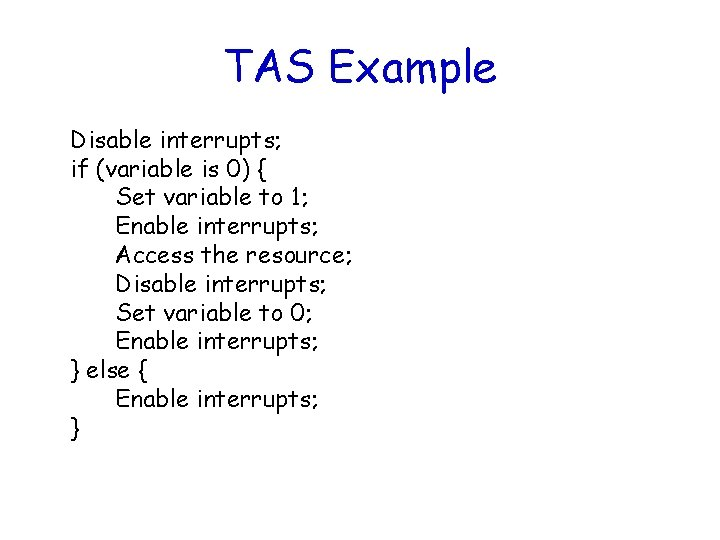 TAS Example Disable interrupts; if (variable is 0) { Set variable to 1; Enable