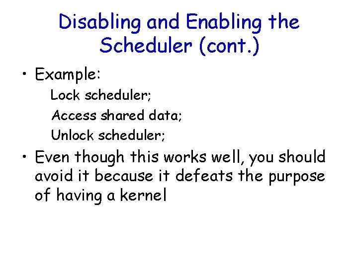 Disabling and Enabling the Scheduler (cont. ) • Example: Lock scheduler; Access shared data;
