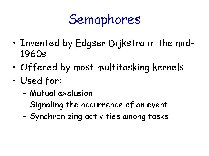 Semaphores • Invented by Edgser Dijkstra in the mid 1960 s • Offered by
