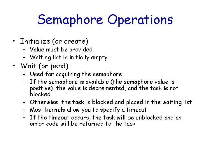 Semaphore Operations • Initialize (or create) – Value must be provided – Waiting list