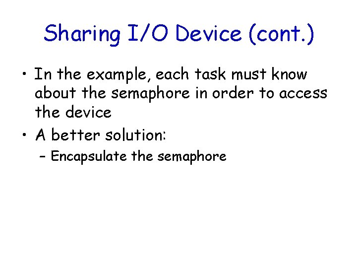 Sharing I/O Device (cont. ) • In the example, each task must know about
