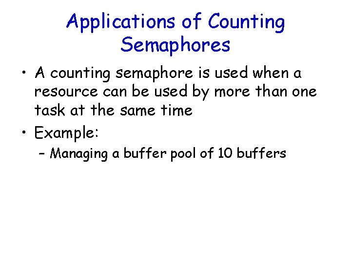 Applications of Counting Semaphores • A counting semaphore is used when a resource can
