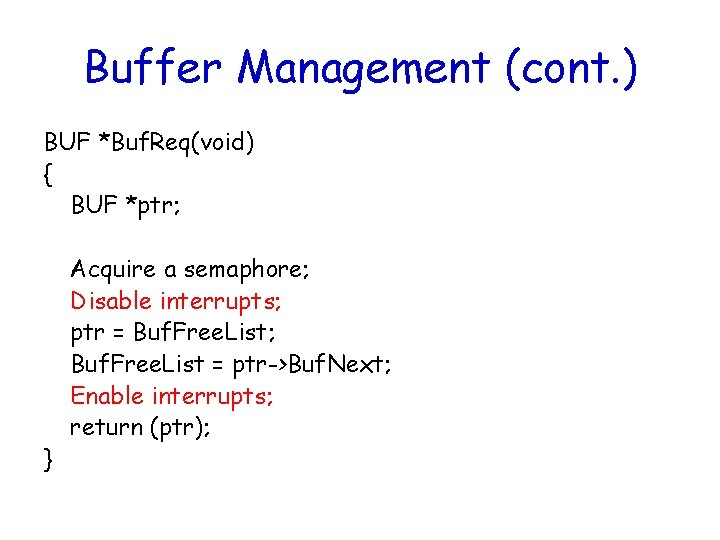 Buffer Management (cont. ) BUF *Buf. Req(void) { BUF *ptr; } Acquire a semaphore;