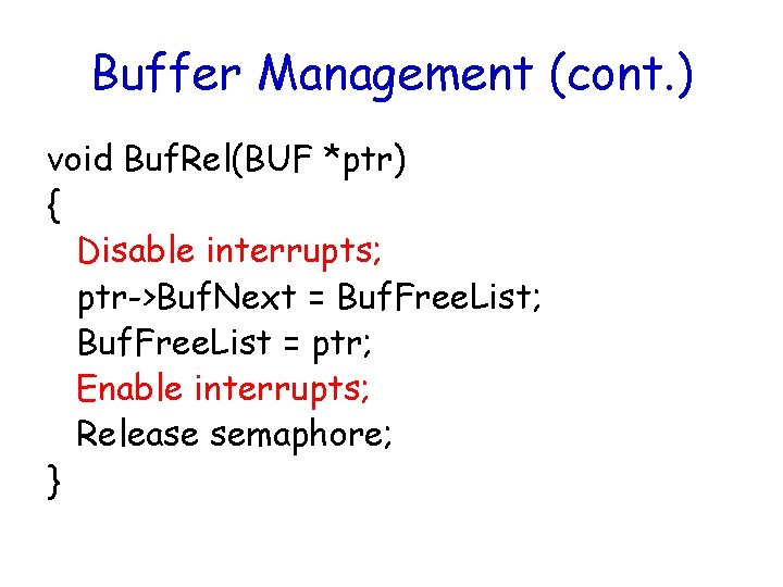 Buffer Management (cont. ) void Buf. Rel(BUF *ptr) { Disable interrupts; ptr->Buf. Next =