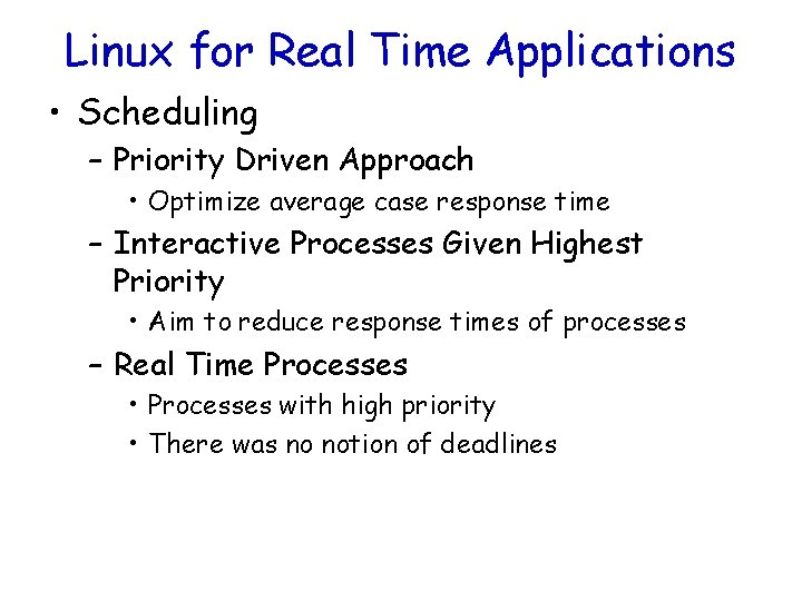 Linux for Real Time Applications • Scheduling – Priority Driven Approach • Optimize average