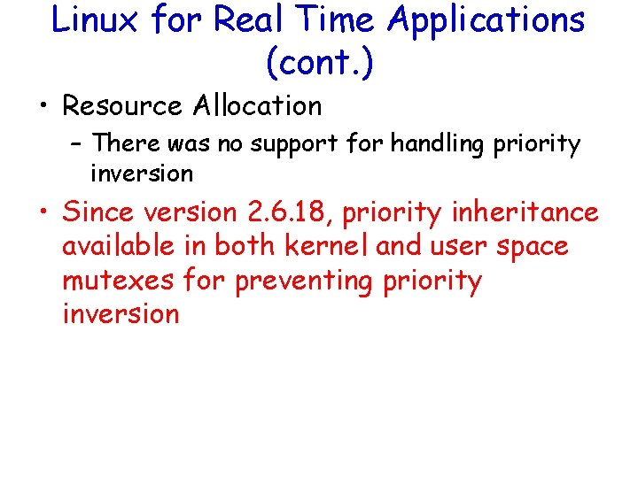 Linux for Real Time Applications (cont. ) • Resource Allocation – There was no