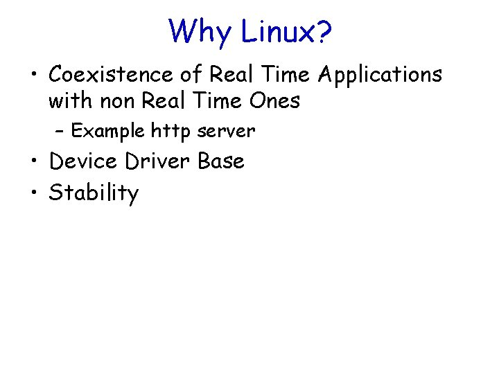 Why Linux? • Coexistence of Real Time Applications with non Real Time Ones –