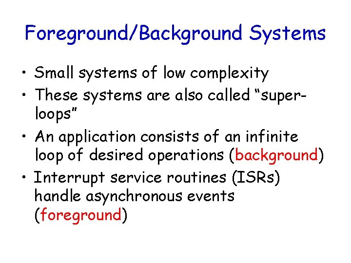 Foreground/Background Systems • Small systems of low complexity • These systems are also called