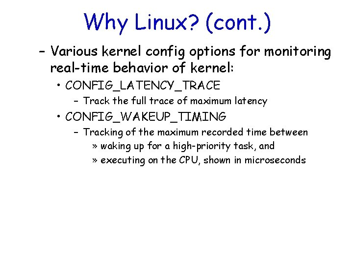 Why Linux? (cont. ) – Various kernel config options for monitoring real-time behavior of