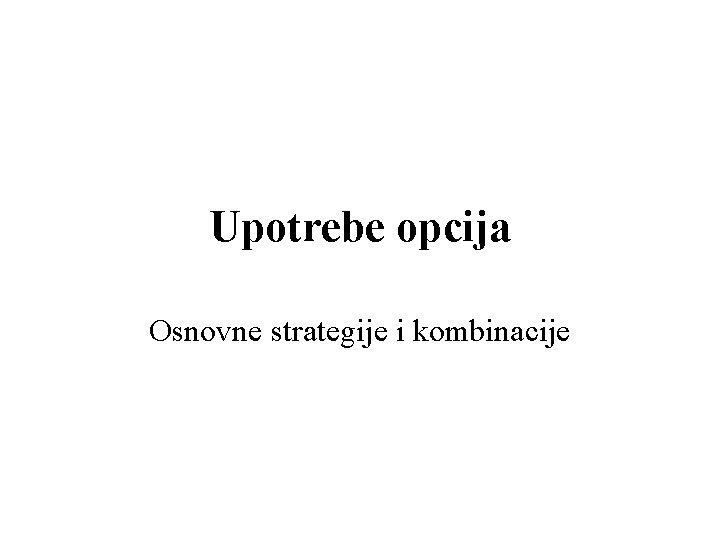 Upotrebe opcija Osnovne strategije i kombinacije