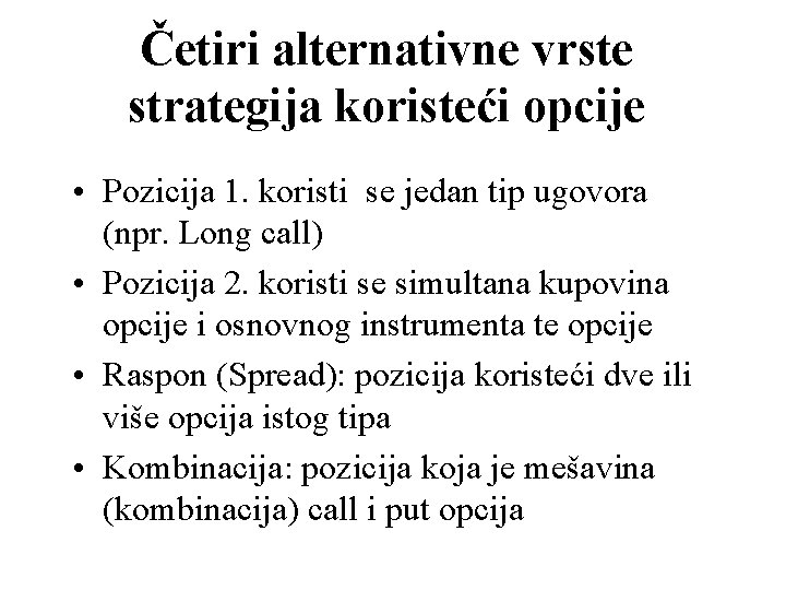 Četiri alternativne vrste strategija koristeći opcije • Pozicija 1. koristi se jedan tip ugovora