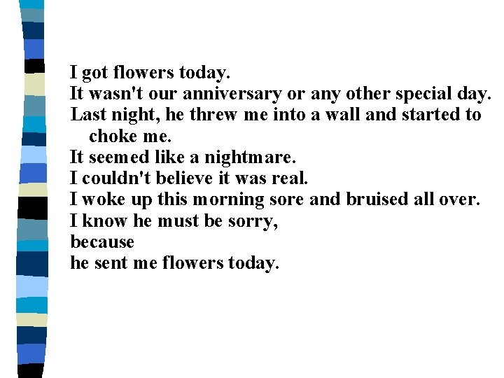 I got flowers today. It wasn't our anniversary or any other special day. Last