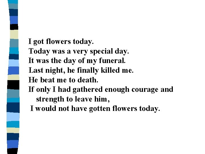 I got flowers today. Today was a very special day. It was the day