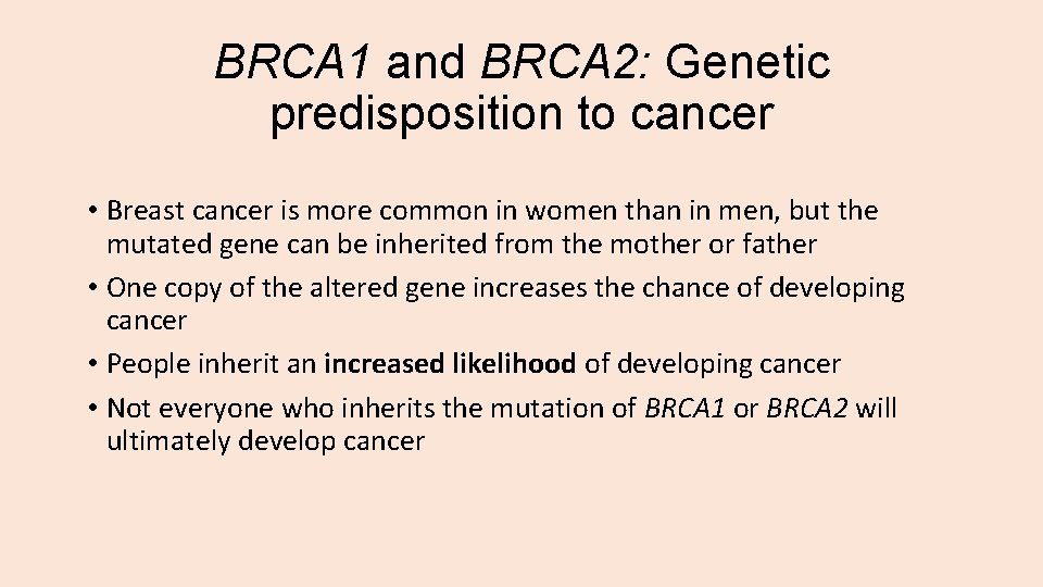 BRCA 1 and BRCA 2: Genetic predisposition to cancer • Breast cancer is more
