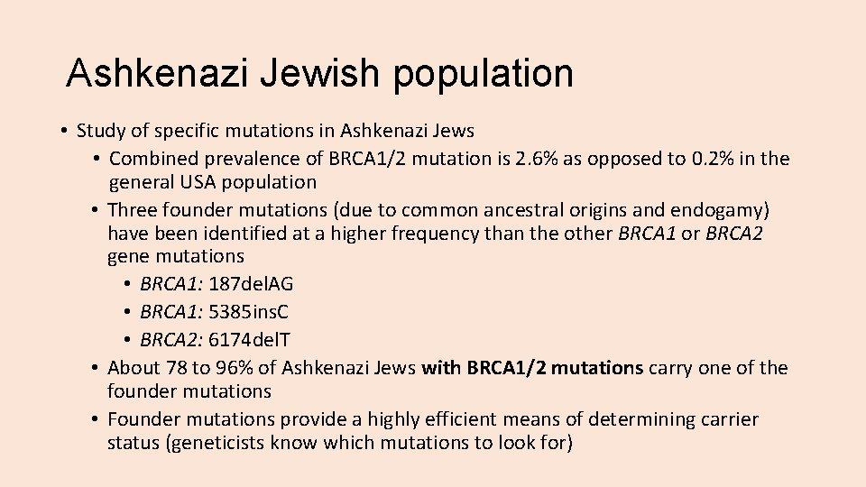 Ashkenazi Jewish population • Study of specific mutations in Ashkenazi Jews • Combined prevalence