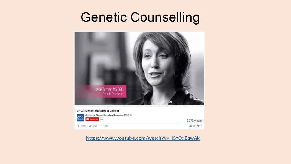 Genetic Counselling https: //www. youtube. com/watch? v=_ISYOx. Bqw. Ak