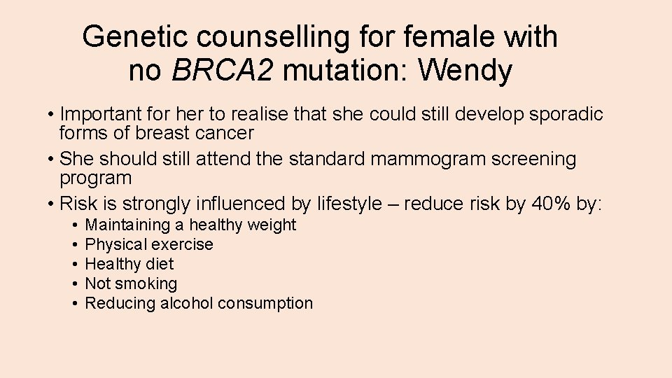 Genetic counselling for female with no BRCA 2 mutation: Wendy • Important for her