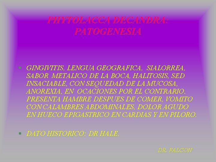 PHYTOLACCA DECANDRA: PATOGENESIA § GINGIVITIS, LENGUA GEOGRAFICA, SIALORREA, SABOR METALICO DE LA BOCA, HALITOSIS,