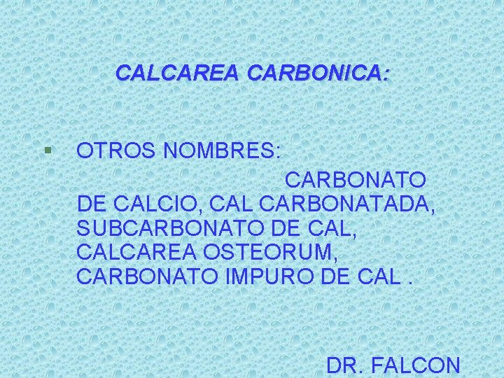 CALCAREA CARBONICA: § OTROS NOMBRES: CARBONATO DE CALCIO, CAL CARBONATADA, SUBCARBONATO DE CAL, CALCAREA