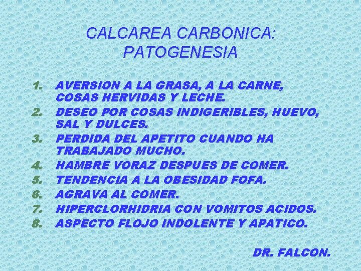 CALCAREA CARBONICA: PATOGENESIA 1. 2. 3. 4. 5. 6. 7. 8. AVERSION A LA