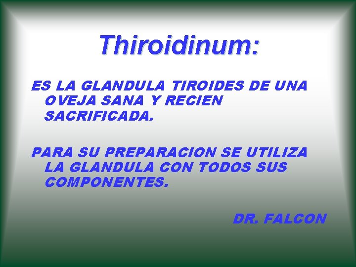 Thiroidinum: ES LA GLANDULA TIROIDES DE UNA OVEJA SANA Y RECIEN SACRIFICADA. PARA SU