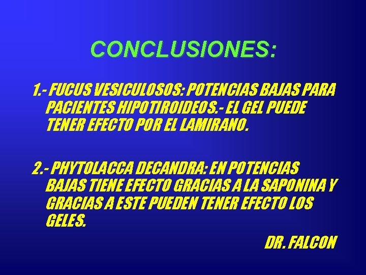 CONCLUSIONES: 1. - FUCUS VESICULOSOS: POTENCIAS BAJAS PARA PACIENTES HIPOTIROIDEOS. - EL GEL PUEDE
