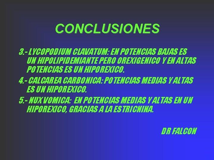 CONCLUSIONES 3. - LYCOPODIUM CLAVATUM: EN POTENCIAS BAJAS ES UN HIPOLIPIDEMIANTE PERO OREXIGENICO Y