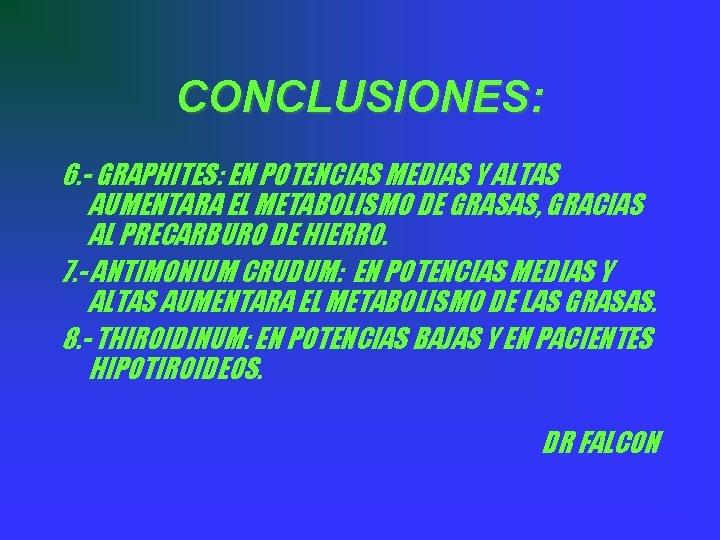 CONCLUSIONES: 6. - GRAPHITES: EN POTENCIAS MEDIAS Y ALTAS AUMENTARA EL METABOLISMO DE GRASAS,