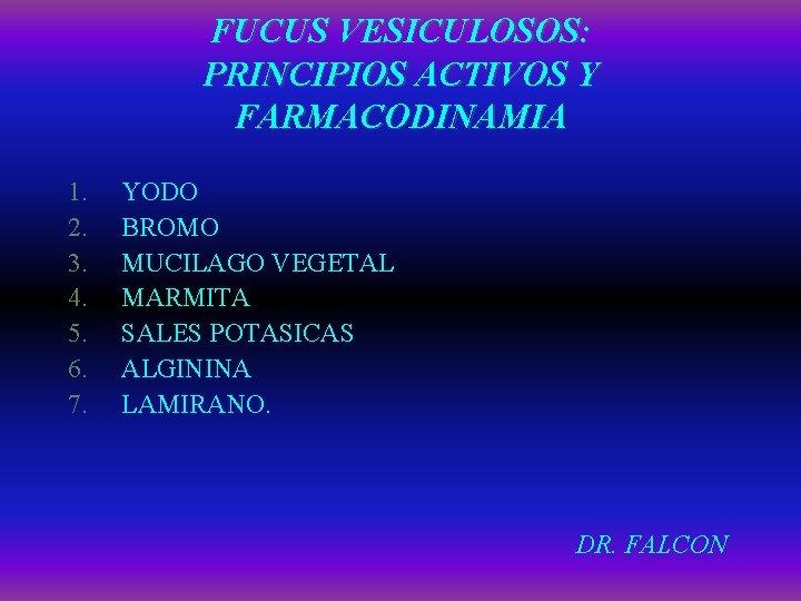 FUCUS VESICULOSOS: PRINCIPIOS ACTIVOS Y FARMACODINAMIA 1. 2. 3. 4. 5. 6. 7. YODO