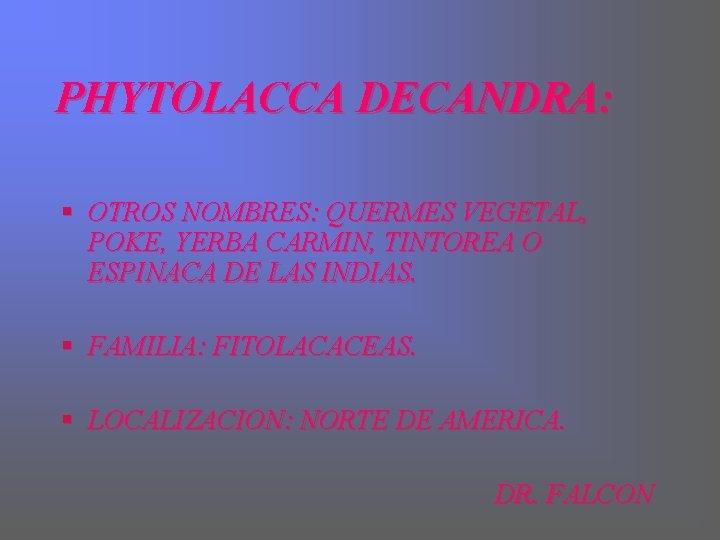 PHYTOLACCA DECANDRA: § OTROS NOMBRES: QUERMES VEGETAL, POKE, YERBA CARMIN, TINTOREA O ESPINACA DE