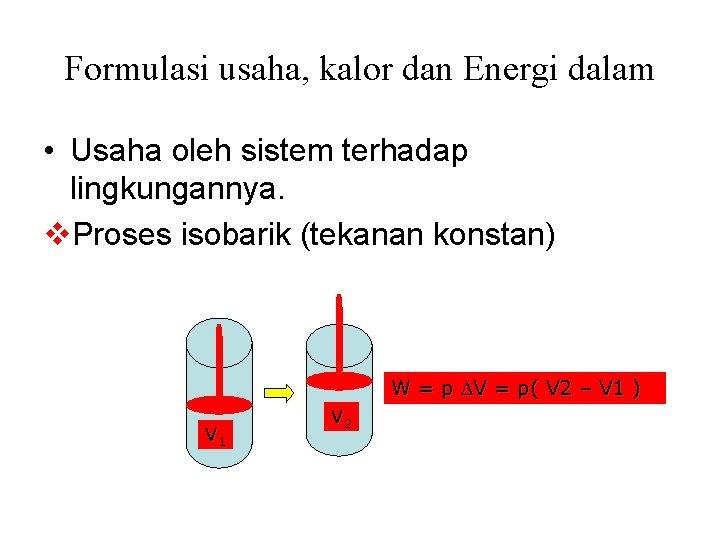 Formulasi usaha, kalor dan Energi dalam • Usaha oleh sistem terhadap lingkungannya. v. Proses