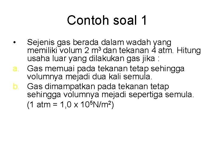 Contoh soal 1 • Sejenis gas berada dalam wadah yang memiliki volum 2 m