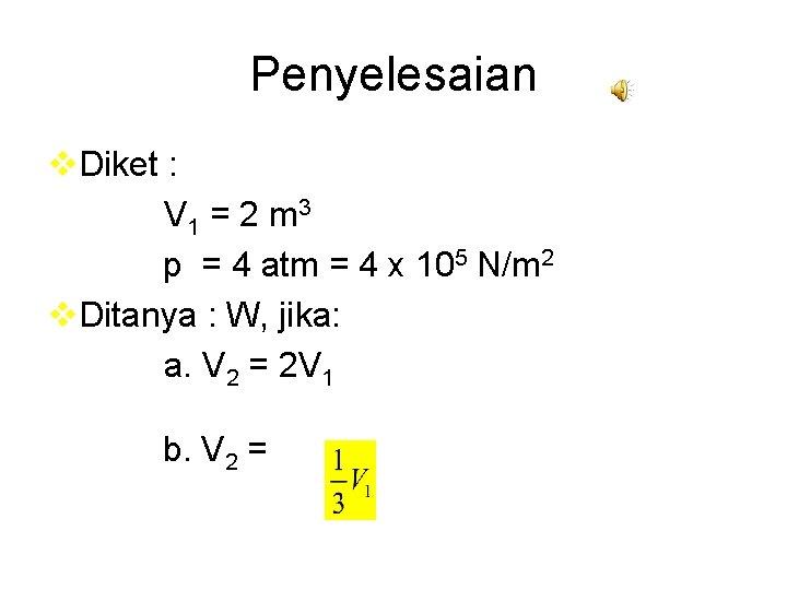 Penyelesaian v. Diket : V 1 = 2 m 3 p = 4 atm