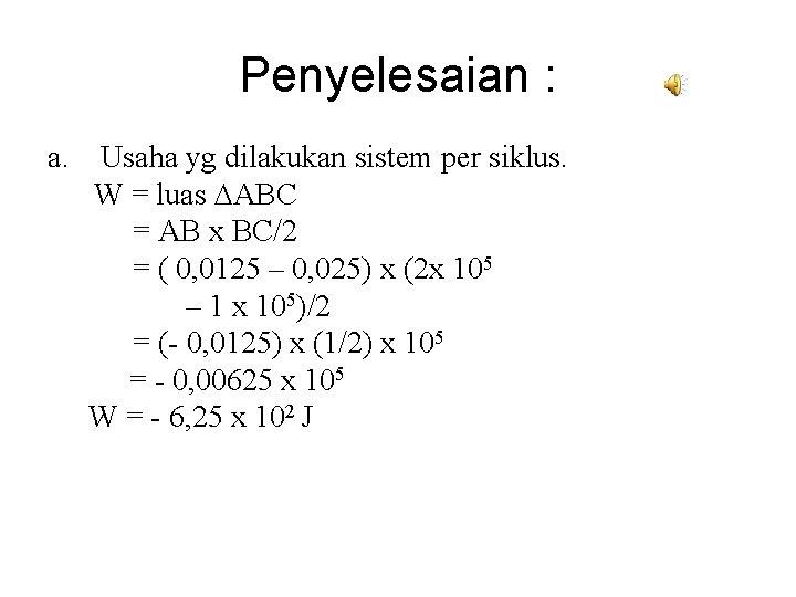 Penyelesaian : a. Usaha yg dilakukan sistem per siklus. W = luas ABC =
