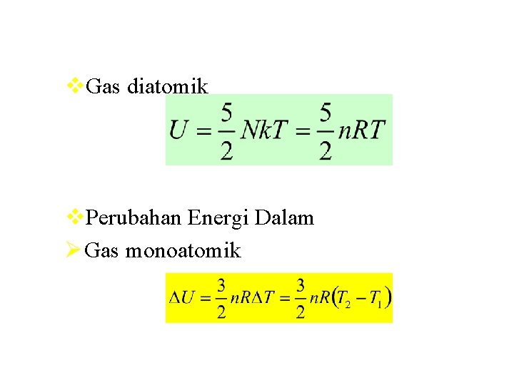 v. Gas diatomik v. Perubahan Energi Dalam Ø Gas monoatomik
