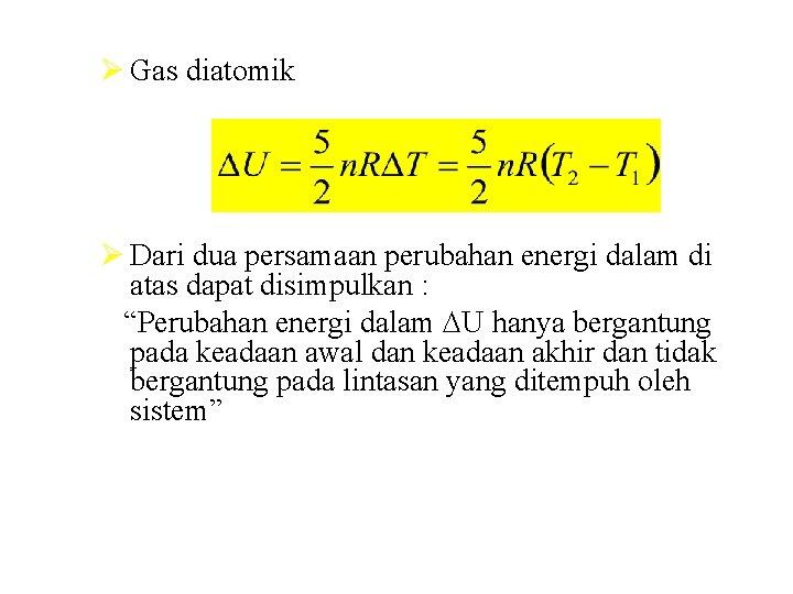 Ø Gas diatomik Ø Dari dua persamaan perubahan energi dalam di atas dapat disimpulkan