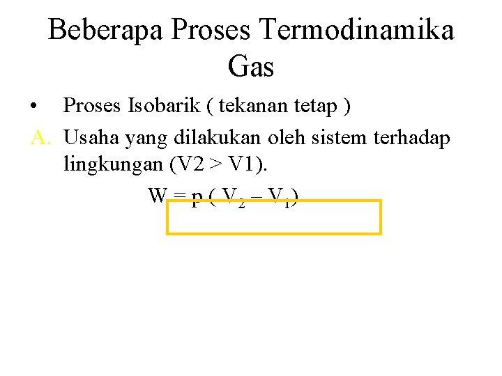 Beberapa Proses Termodinamika Gas • Proses Isobarik ( tekanan tetap ) A. Usaha yang